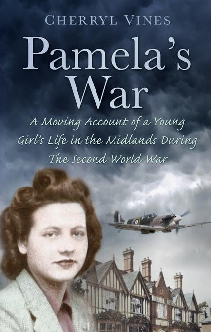 Pamela's War: A Moving Account of a Young Girl's Life in the Midlands during the Second World War EB9780752477251