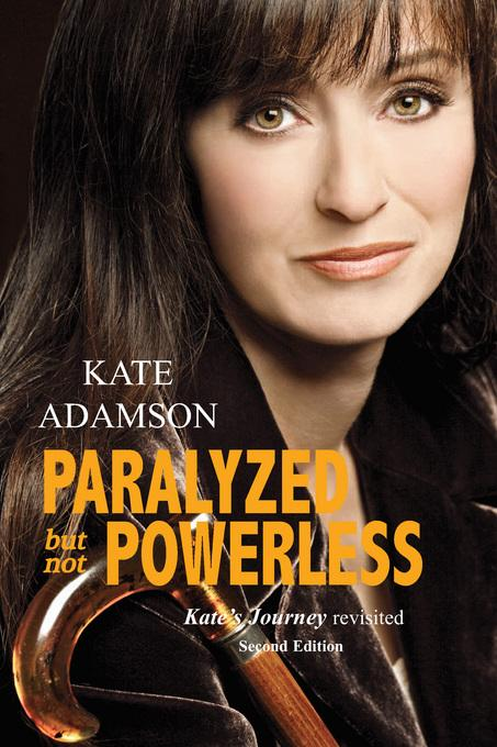 Paralyzed But Not Powerless: Kate's Journey Revisited EB9780974190754