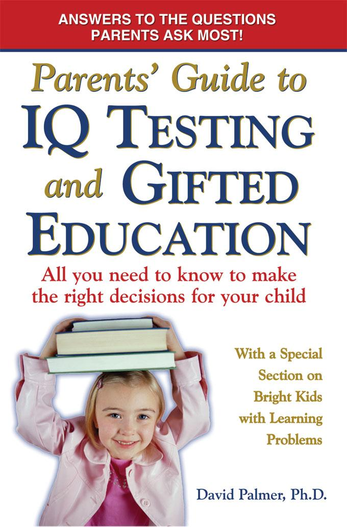 Parent's Guide to IQ Testing and Gifted Education: All You Need to Know to Make the Right Decisions for Your Child EB9780977109876