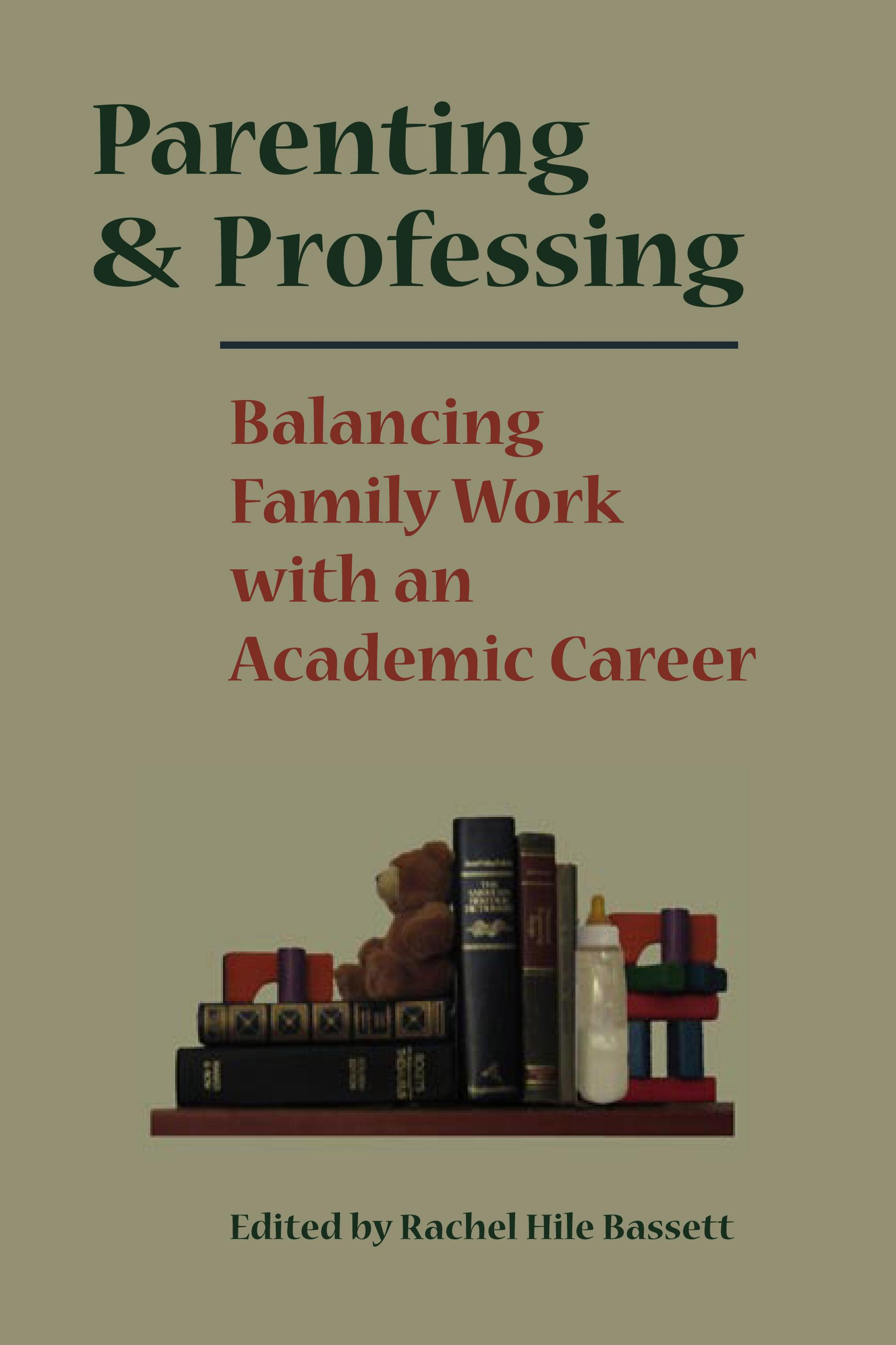 Parenting and Professing: Balancing Family Work with an Academic Career EB9780826591906
