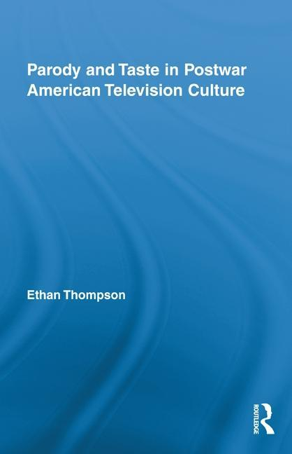 Parody and Taste in Postwar American Television Culture EB9780203832936