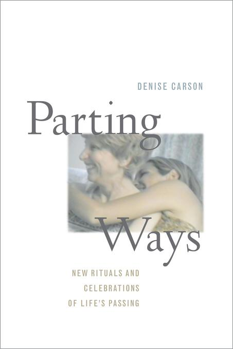 Parting Ways: New Rituals and Celebrations of Life's Passing EB9780520949416