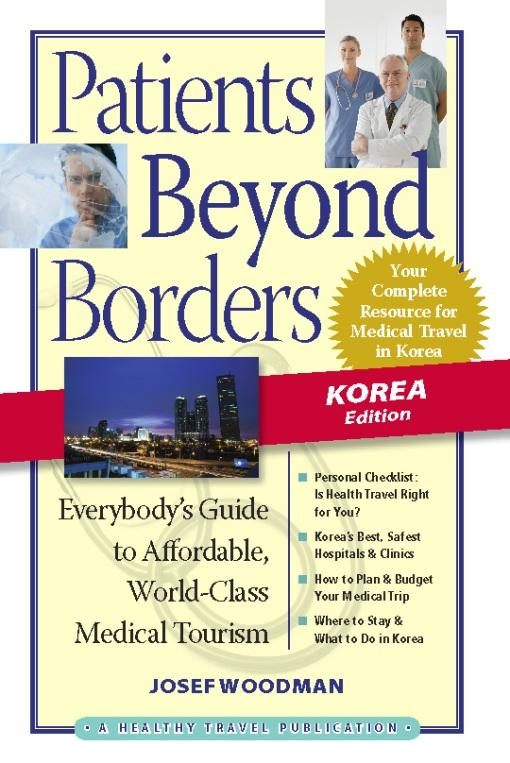 Patients Beyond Borders Korea Edition: Everybody's Guide to Affordable, World-Class Medical Travel EB9780982336144