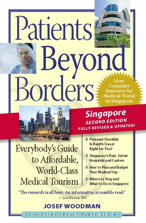 Patients Beyond Borders Singapore Edition: Everybody's Guide to Affordable, World-Class Medical Care Abroad EB9780982336168