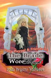 Patty Playpal & Friends in: The Bride Wore Black EB9780982880227