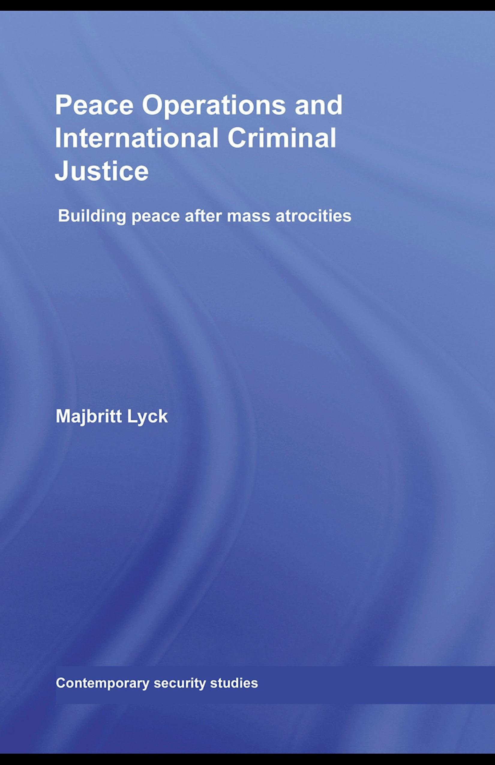 Peace Operations and International Criminal Justice: Building Peace after Mass Atrocities EB9780203891599