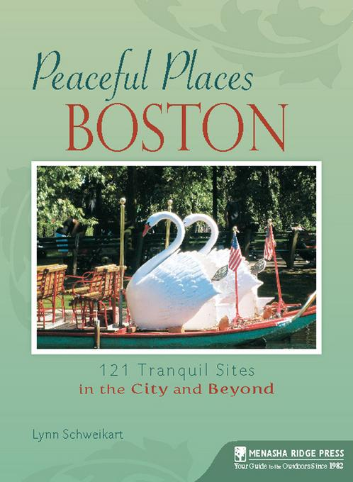 Peaceful Places: Boston: 121 Tranquil Sites in the City and Beyond EB9780897325431