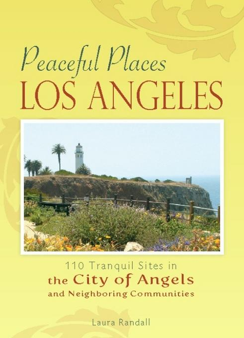 Peaceful Places: Los Angeles: 100+ Sites for Tranquility Across the City of Angels EB9780897329019