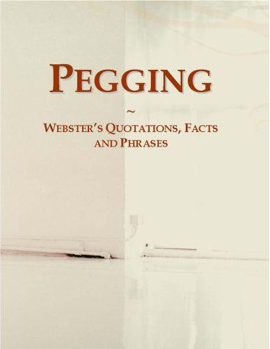Pegging: Webster?s Quotations, Facts and Phrases EB9780546717662