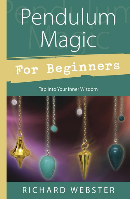 Pendulum Magic for Beginners: Tap Into Your Inner Wisdom EB9780738717173