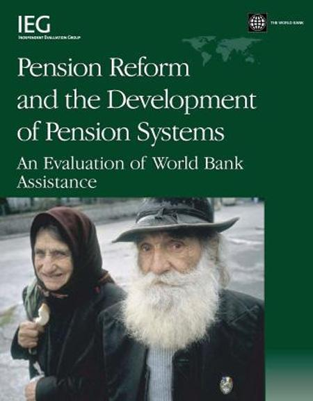 Pension Reform and the Development of Pension Systems: An Evaluation of World Bank Assistance EB9780821365526