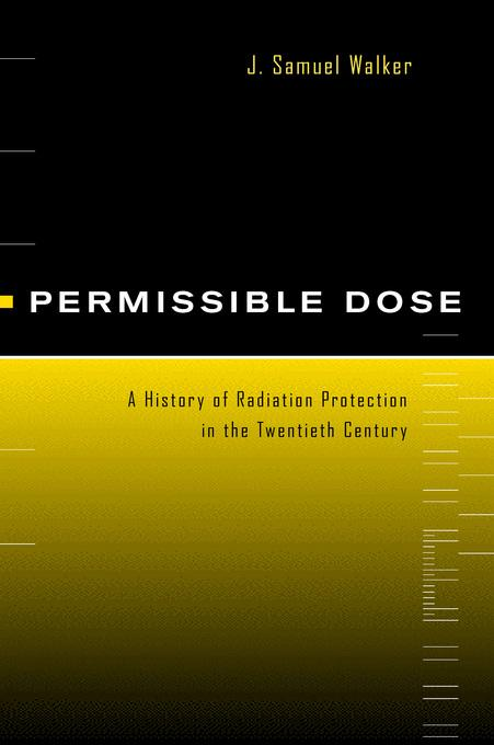 Permissible Dose: A History of Radiation Protection in the Twentieth Century EB9780520924840