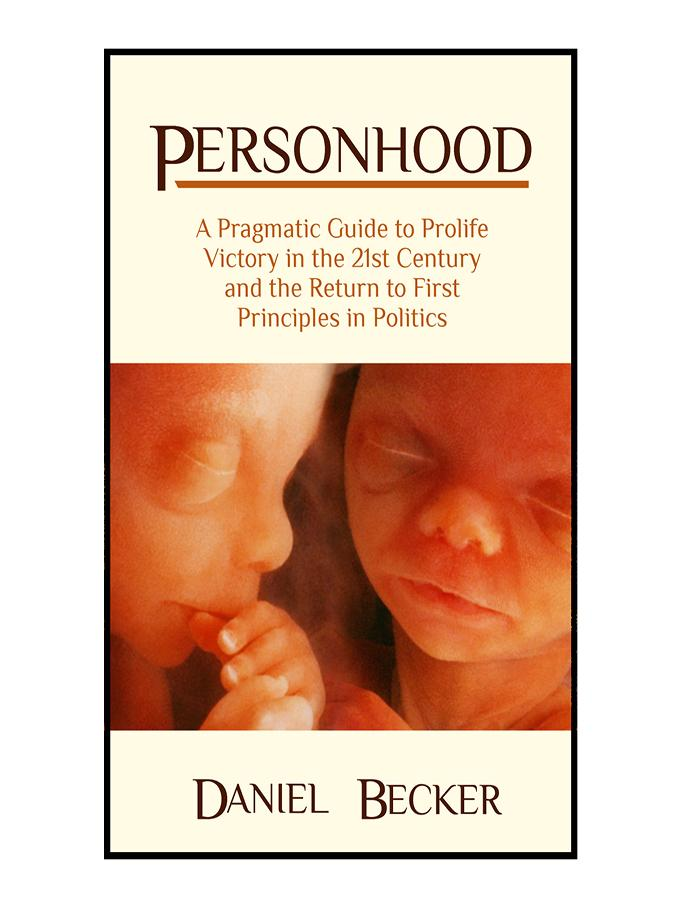 Personhood: A Pragmatic Guide to Prolife Victory in the 21st Century and the Return to First Principles in Politics EB9780983190332