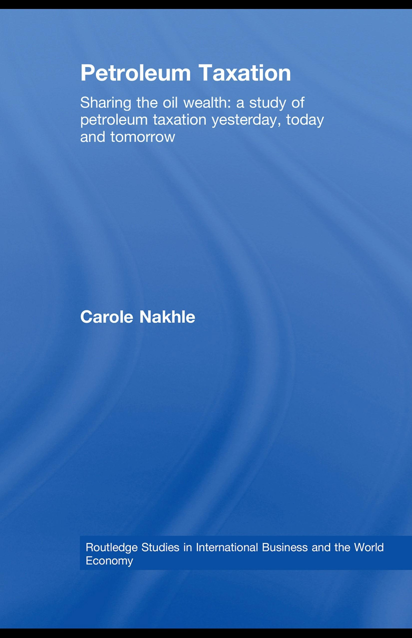 Petroleum Taxation: Sharing the Oil Wealth: A Study of Petroleum Taxation Yesterday, Today and Tomorrow EB9780203927892