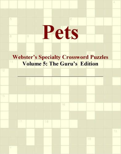 Pets - Webster's Specialty Crossword Puzzles, Volume 5: The Guru's  Edition EB9780546430066