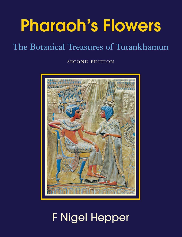 Pharaoh's Flowers Pharaoh's Flowers Pharaoh's Flowers: The Botanical Treasures of Tutankhamun, Second Edition the Botanical Treasures of Tutankhamun, EB9780982690000