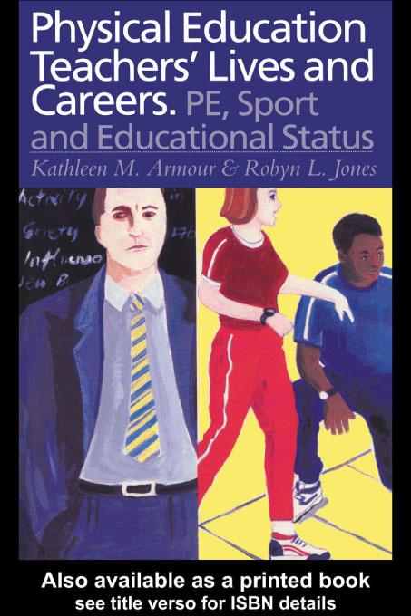 Physical Education: Teachers' Lives And Careers EB9780203795187