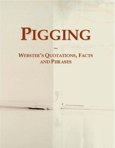 Pigging: Webster?s Quotations, Facts and Phrases EB9780546718256
