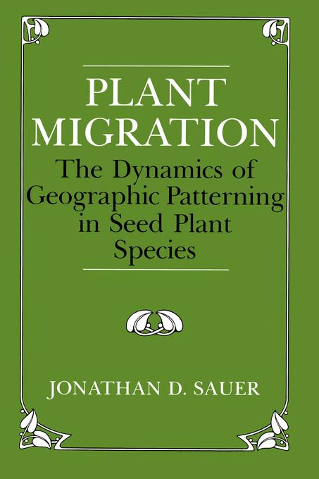 Plant Migration: The Dynamics of Geographic Patterning in Seed Plant Species EB9780520909861