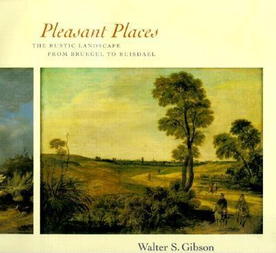 Pleasant Places: The Rustic Landscape from Bruegel to Ruisdael EB9780520922266