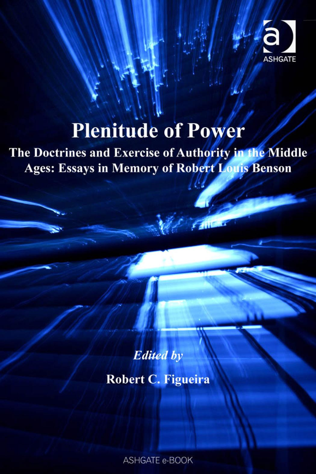 Plenitude of Power: The Doctrines and Exercise of Authority in the Middle Ages: Essays in Memory of Robert Louis Benson Church, Faith and Culture in t EB9780754682035