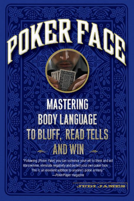Poker Face: Mastering Body Language to Bluff, Read Tells and Win EB9780786732999