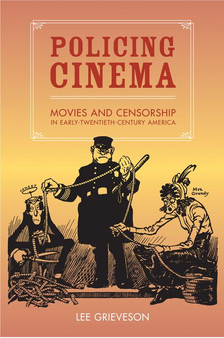 Policing Cinema: Movies and Censorship in Early-Twentieth-Century America EB9780520937420