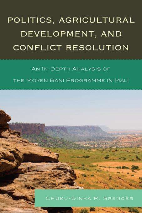 Politics, Agricultural Development, and Conflict Resolution: An In-Depth Analysis of the Moyen Bani Programme in Mali EB9780761856887