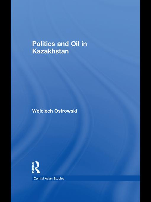 Politics and Oil in Kazakhstan EB9780203869161