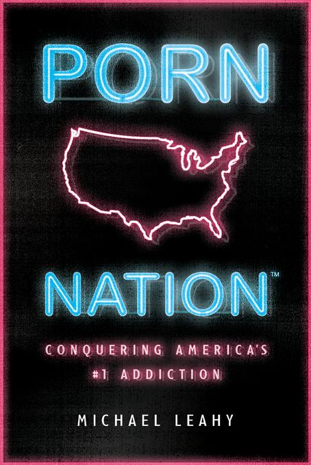 Porn Nation: Conquering America's #1 Addiction EB9780802479808