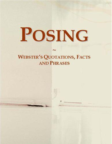 Posing: Webster?s Quotations, Facts and Phrases