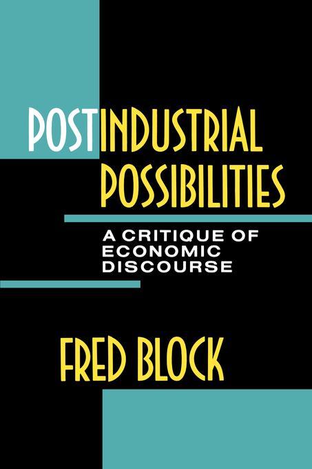 Postindustrial Possibilities: A Critique of Economic Discourse EB9780520910133