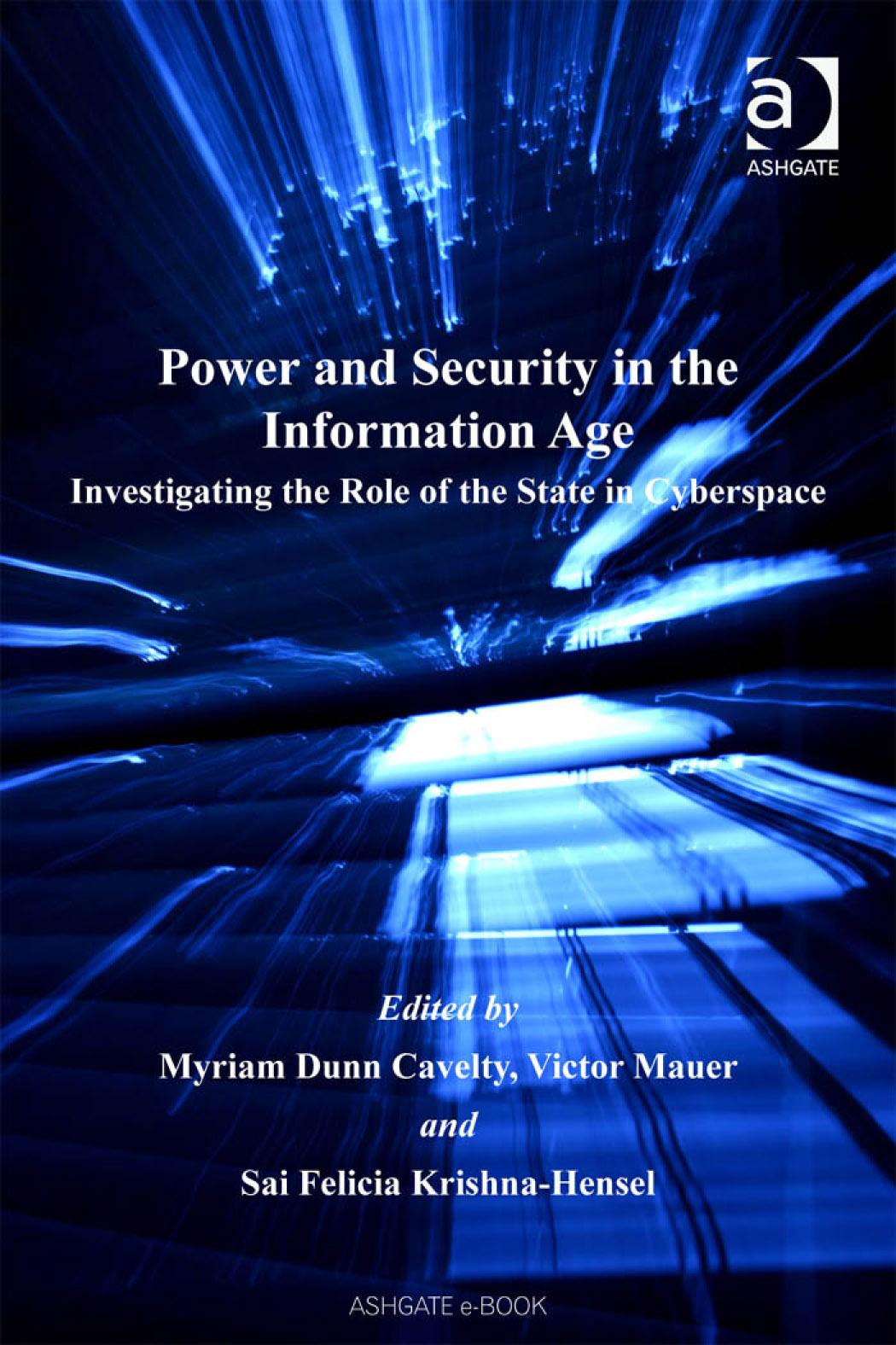 Power and Security in the Information Age: Investigating the Role of the State in Cyberspace EB9780754686415