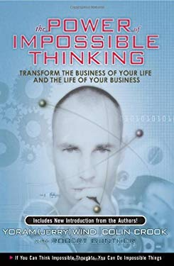 Power of Impossible Thinking, The: Transform the Business of Your Life and the Life of Your Business EB9780132716086