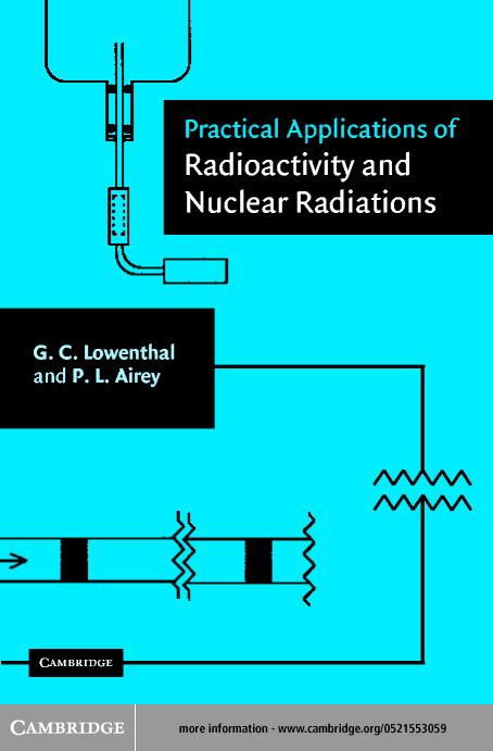 Practical Applications of Radioactivity and Nuclear Radiations EB9780511038037
