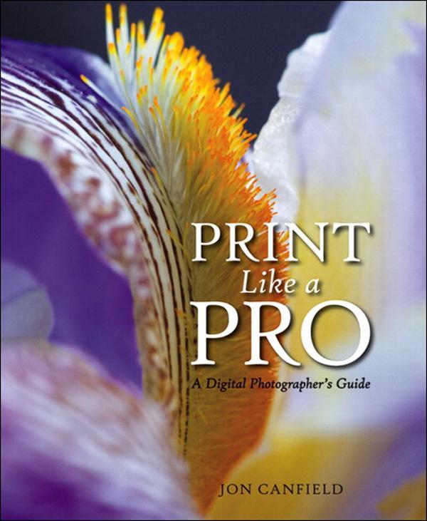 Print Like a Pro: A Digital Photographer's Guide EB9780132712026