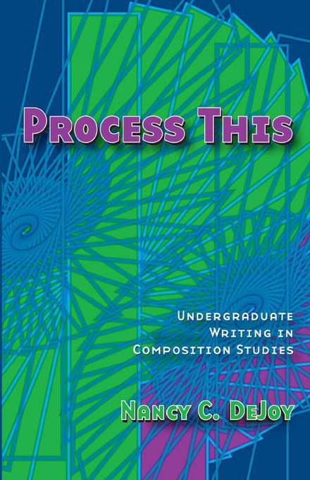 Process This: Undergraduate Writing in Composition Studies EB9780874215038