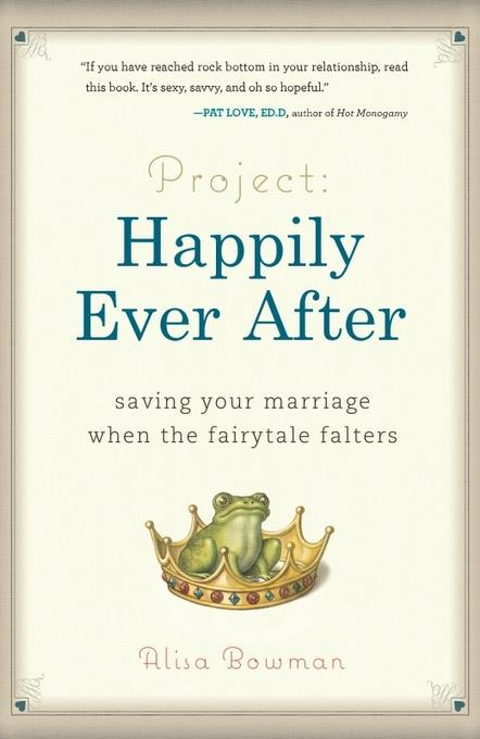 Project: Happily Ever After: Saving Your Marriage When the Fairytale Falters EB9780762441662