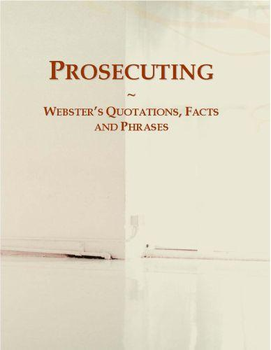 Prosecuting: Webster?s Quotations, Facts and Phrases EB9780546720082