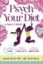 Psych Your Diet: A Daily Dose   Volume 1. Psych Yourself to START EB9780977477777
