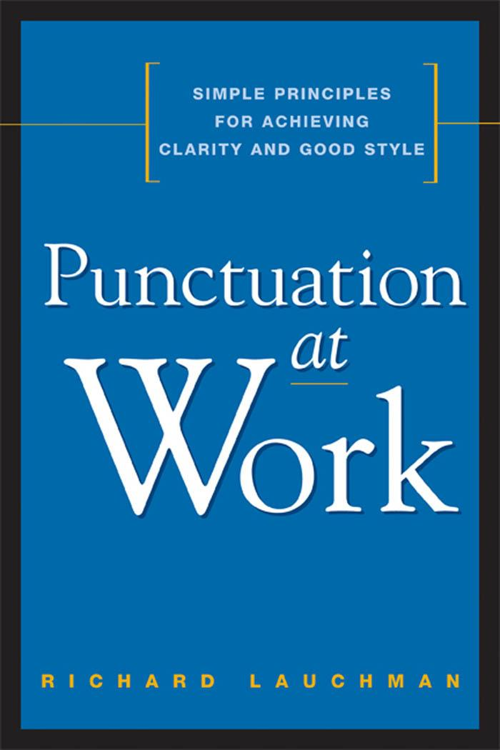 Punctuation at Work: Simple Principles for Achieving Clarity and Good Style EB9780814414958