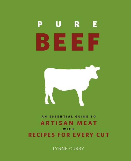 Pure Beef: An Essential Guide to Artisan Meat with Recipes for Every Cut EB9780762445004