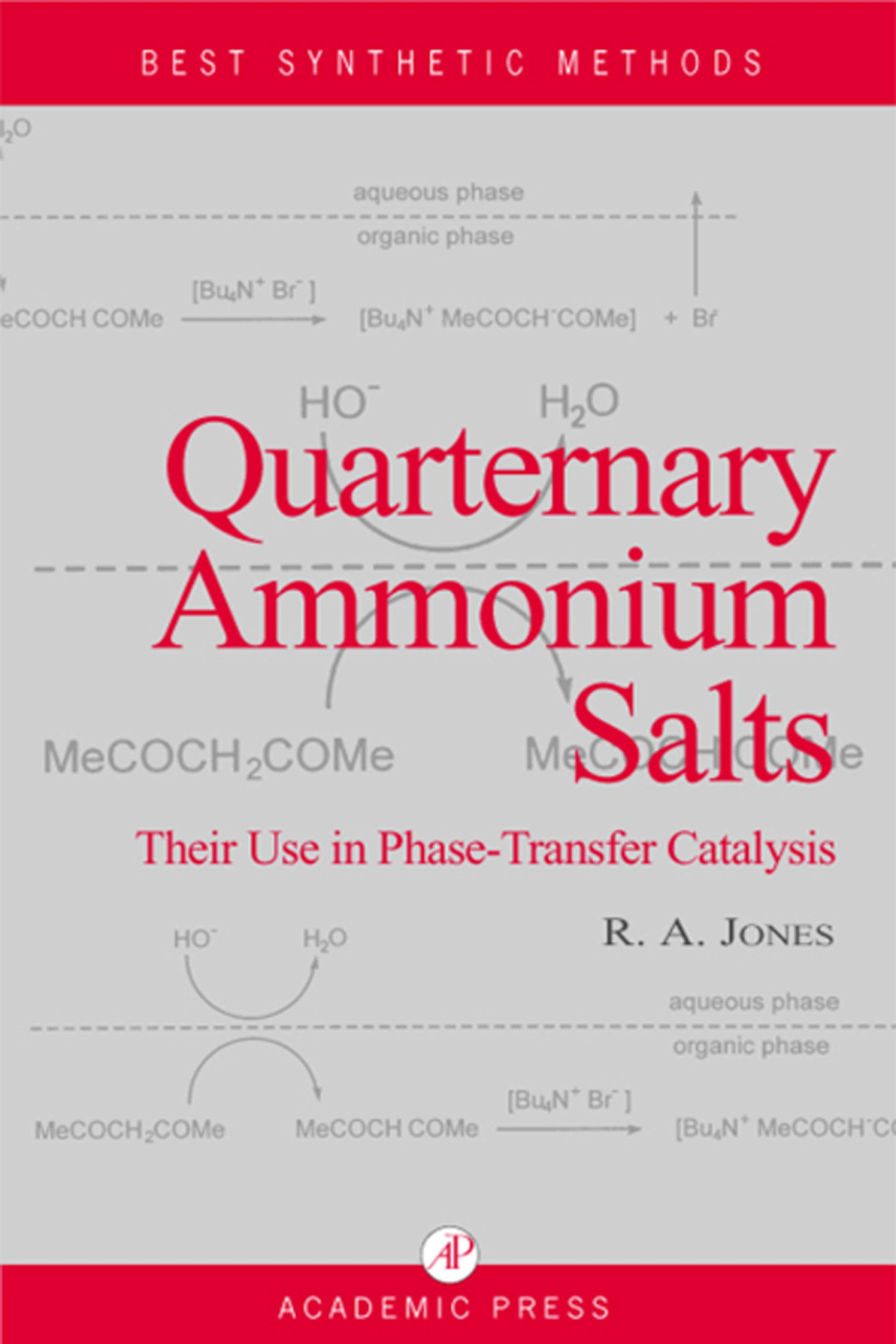 Quaternary Ammonium Salts: Their Use in Phase-Transfer Catalysis EB9780080540153
