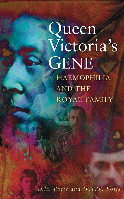 Queen Victoria's Gene: Haemophilia and the Royal Family EB9780752471969