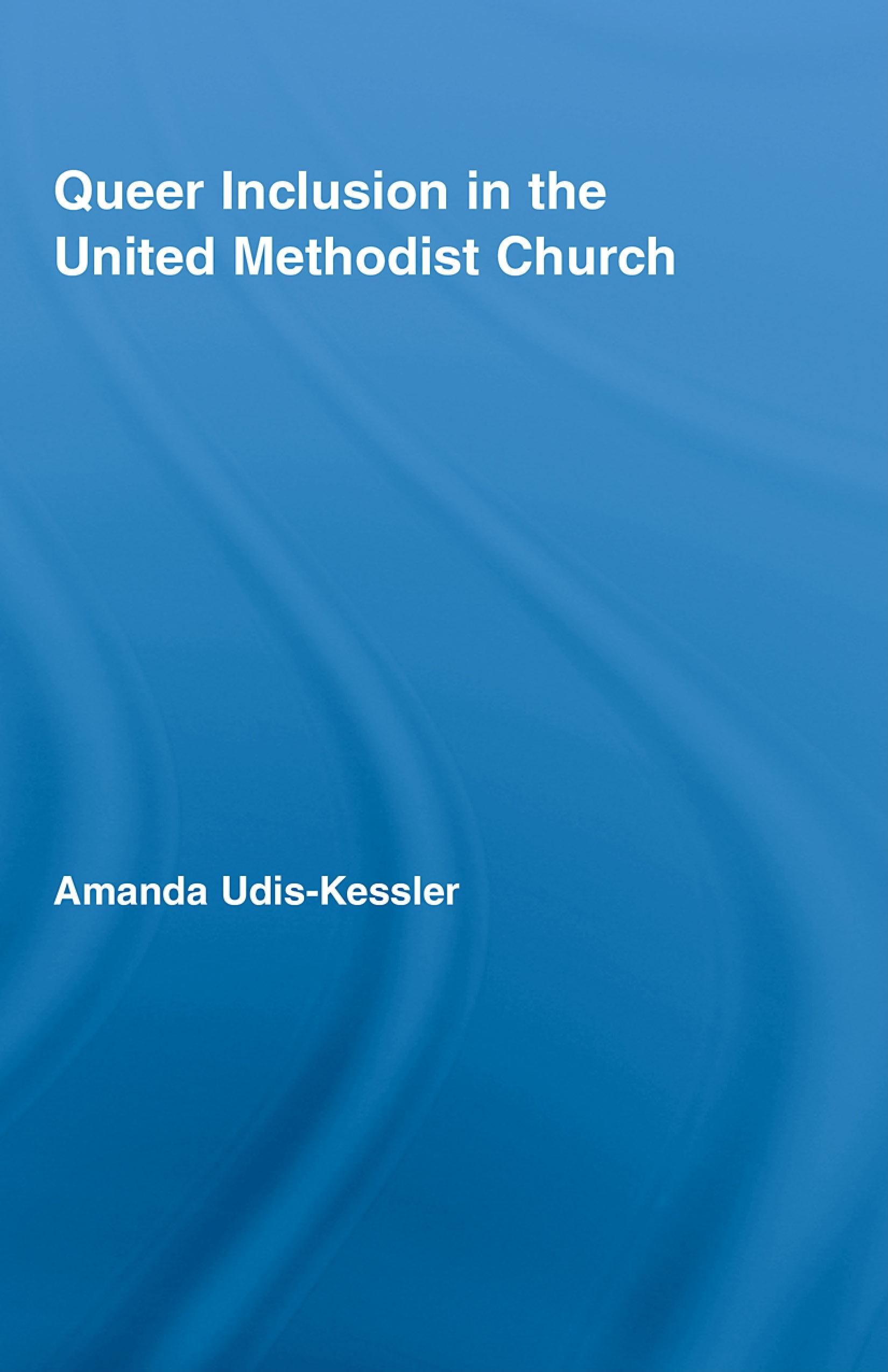 Queer Inclusion in the United Methodist Church EB9780203894637