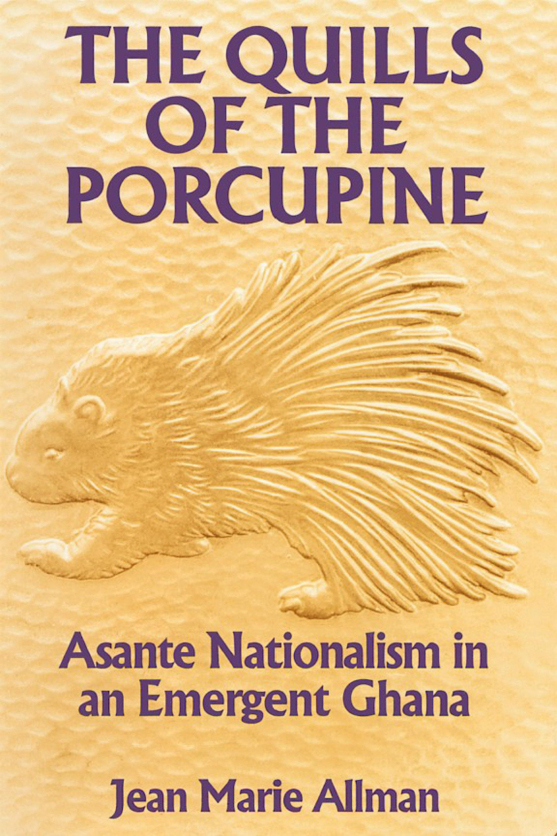 Quills Of The Porcupine: Asante Nationalism In An Emergent Ghana EB9780299137632