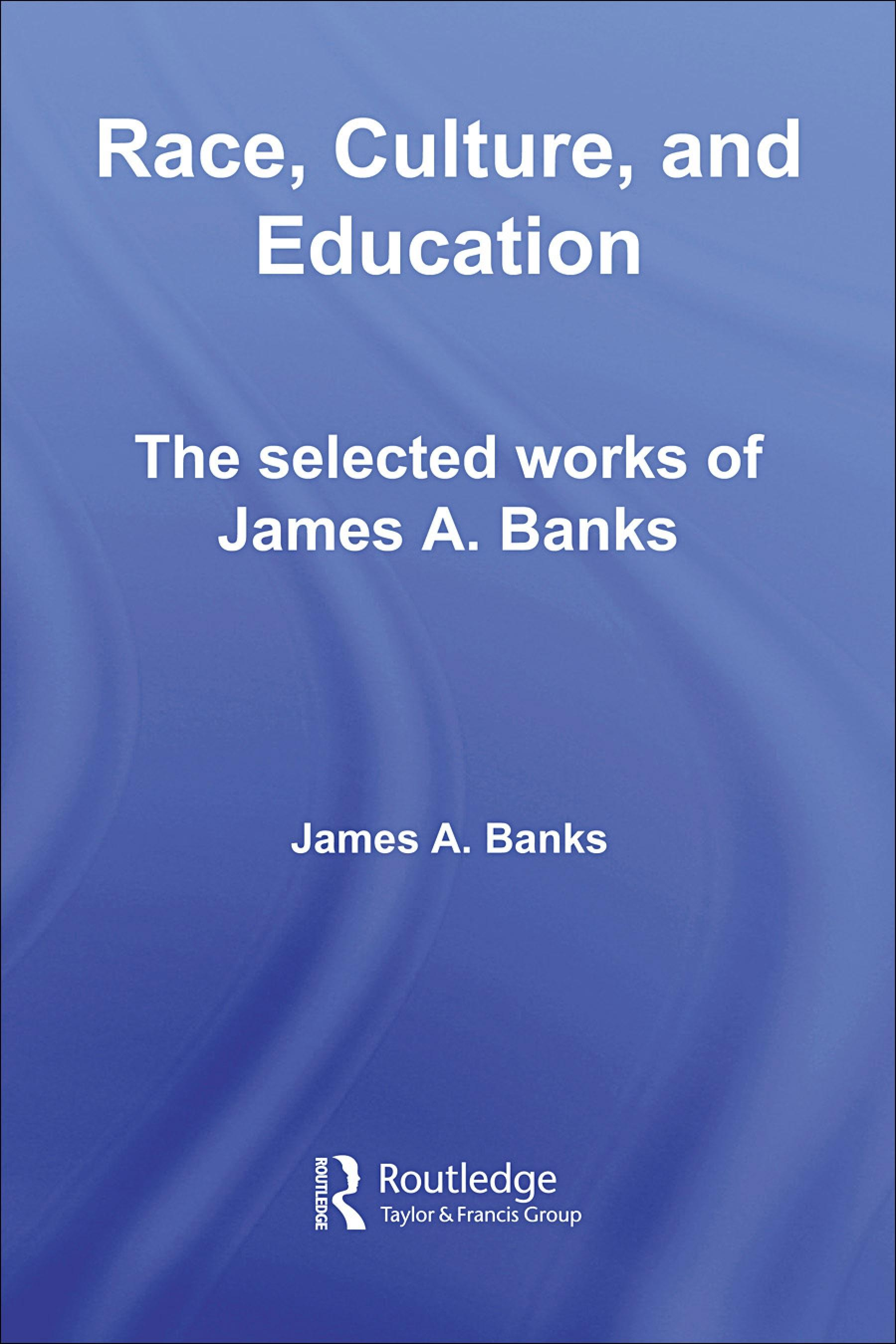 Race, Culture, and Education: The Selected Works of James A. Banks EB9780203088586