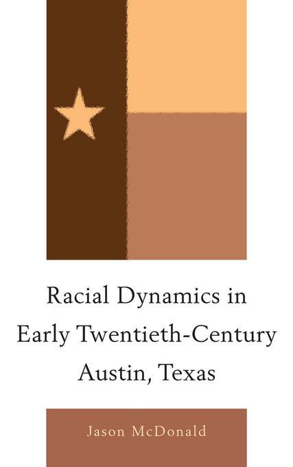 Racial Dynamics in Early Twentieth-Century Austin, Texas EB9780739170991