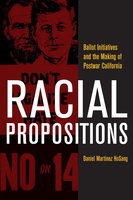 Racial Propositions: Ballot Initiatives and the Making of Postwar California EB9780520947719