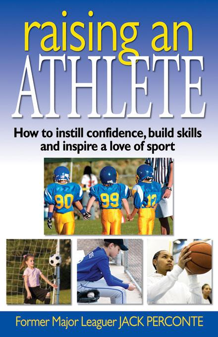 Raising an Athlete: How to Instill Confidence, Build Skills and Inspire a Love of Sport EB9780979356261